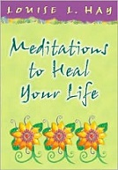 Louise L. Hay Medications to Heal Your Life