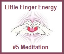 Little Finger Energy #5 Meditation
