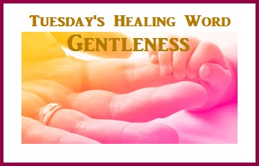 Tuesday's Healing Word Gentleness