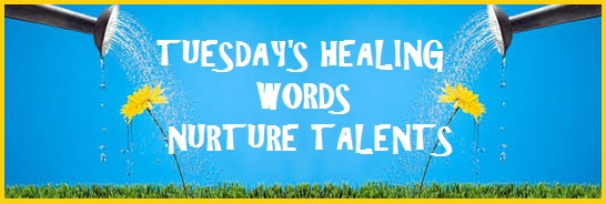 Tuesday's Healing Words Nurture Talents