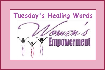 Tuesday's Healing Words-Women's Empowerment