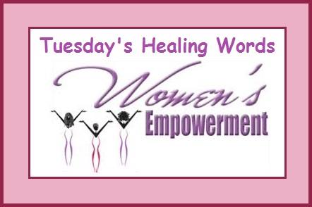 Tuesday's Healing Words-Women's Empowerment