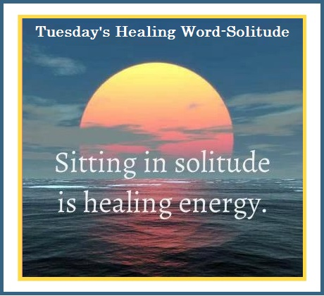 Tuesday's Healing Word - Solitude
