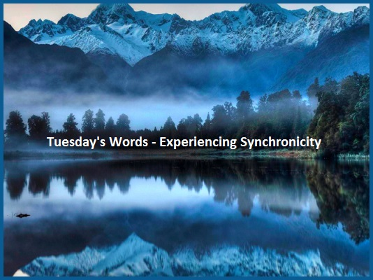 Tuesday's Words - Experiencing Synchronicity
