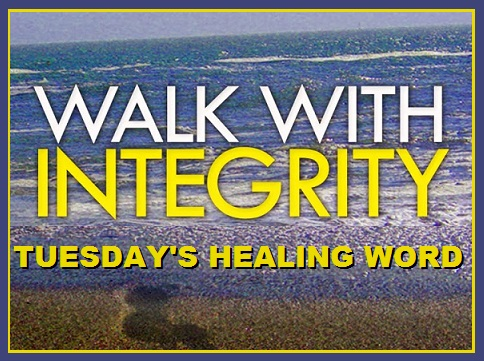 Tuesday's Healing Word-Integrity